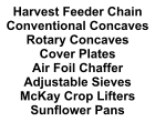 Harvest Feeder Chain Conventional Concaves Rotary Concaves Cover Plates Air Foil Chaffer Adjustable Sieves McKay Crop Lifters Sunflower Pans